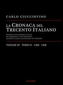 La cronaca del Trecento italiano. Giorno per giorno l'Italia di Albornoz dei Visconti Lacerata dalle compagnie di ventura. Vol. 3\2: 1360-1368.