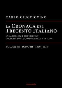 La cronaca del Trecento italiano. Giorno per giorno l'Italia di Albornoz dei Visconti Lacerata dalle compagnie di ventura. Vol. 3\3: 1369-1375.