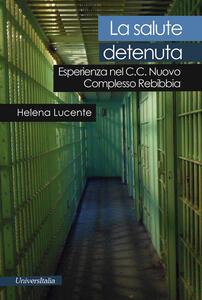 La salute detenuta. Esperienza nel C.C. nuovo complesso Rebibbia