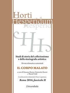 Horti hesperidum, Roma 2016, fascicolo II. Studi di storia del collezionismo e della storiografia artistica. Il corpo malato