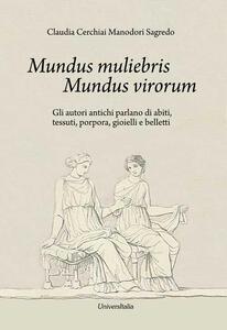 Mundus muliebris Mundus virorum. Gli autori antichi parlano di abiti, tessuti, porpora, gioielli e belletti