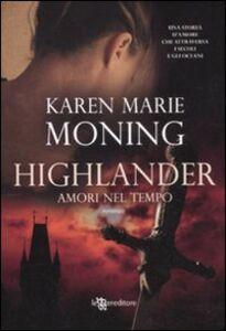 Libro Highlander. Amori nel tempo Karen Marie Moning