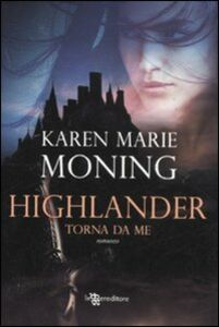 Libro Highlander. Torna da me Karen Marie Moning