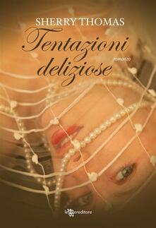 Tentazioni deliziose - Sherry Thomas,G. Biondi - ebook