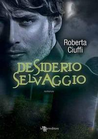 Desiderio selvaggio - Ciuffi Roberta - wuz.it