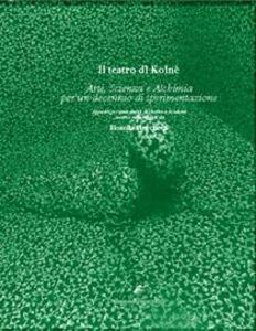 Il teatro di Koinè. Arte, scienza e alchimia per un decennio di sperimentazione. Appunti per una storia del teatro a Modena