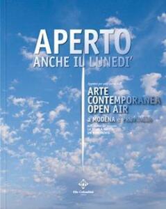 Aperto anche il lunedì. Appunti per una storia dell'arte contemporanea open air a Modena e provincia