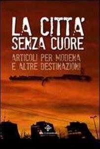 La città senza cuore. Articoli per Modena e altre destinazioni