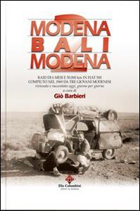 Modena Bali Modena. Raid di 6 mesi e 50.000 km in Fiat 500 compiuto nel 1969 da tre giovani modenesi rivissuto e raccontato oggi, giorno per giorno. Vol. 2