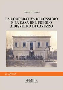 La Cooperativa di Consumo e la Casa del Popolo a Disvetro di Cavezzo