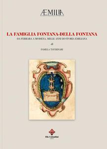 La famiglia Fontana-Della Fontana. Da Ferrara a Modena, mille anni si storia emiliana