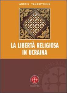 La libertà religiosa in Ucraina. Lo studio storico-giuridico della legislazione 1919-2000