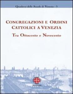 Congregazioni e ordini cattolici a Venezia tra Ottocento e Novecento