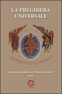 La preghiera universale. Raccolta di preghiere per l'eucarestia festiva. Anno B