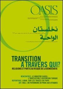 Oasis. Vol. 16: Transition a travers qui? Religions et partis au risque de la democratie.