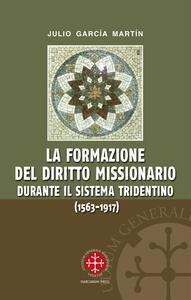 La formazione del diritto missionario durante il sistema tridentino (1563-1917)