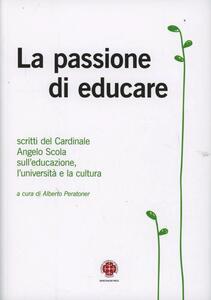 La passione di educare. Scritti del Card. Angelo Scola sull'educazione, sull'università e sulla cultura