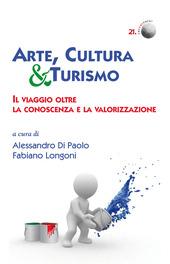 Arte, cultura & turismo. Il viaggio oltre la conoscenza e la valorizzazione