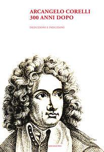 Libro Arcangelo Corelli. 300 anni dopo. Deduzioni e induzioni