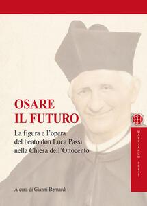 Osare il futuro. La figura e l'opera del beato don Luca Passi nella Chiesa dell'Ottocento