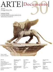 Arte. Documento. Rivista e collezione di storia e tutela dei beni culturali. Vol. 30: Saraceni e altri aspetti dell'identità artistica veneta.