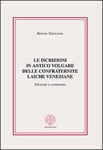 Le iscrizioni in antico volgare delle confraternite laiche veneziane