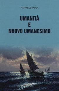 Umanità e nuovo umanesimo - Vacca Raffaele - wuz.it