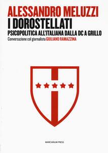 I dorostellati. Psicopolitica all'italiana dalla DC a Grillo. Conversazione col giornalista Giuliano Ramazzina