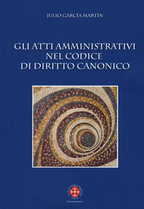 Libro Gli atti amministrativi nel codice di diritto canonico Julio García Martín