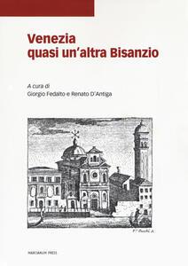 Venezia quasi un'altra Bisanzio. Studi in onore dell'Istituto ellenico di studi bizantini e post-bizantini di Venezia e dei suoi direttori
