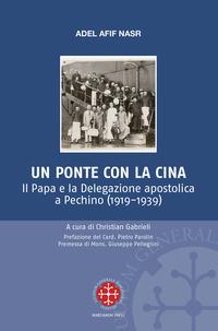Un Un ponte per la Cina. Il Papa e la delegazione apostolica a Pechino (1919-1939) - Nasr Adel Afif - wuz.it