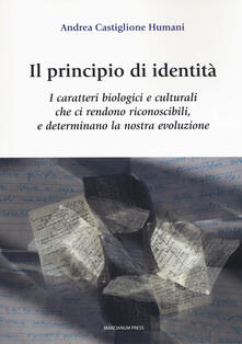 Il principio di identità. I caratteri biologici e culturali che ci rendono riconoscibili e determinano la nostra evoluzione.pdf
