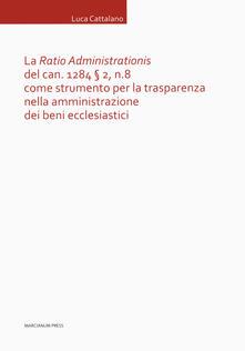 La «Ratio Administrationis» del can. 1284 § 2, n. 8 come strumento per la trasparenza nella amministrazione dei beni ecclesiastici.pdf