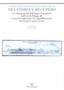 Tra storia e recupero. Le città portuali nell'età di Filippo II. L'età del confronto e la riqualificazione dei fronti a mare storici