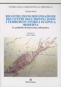 Ricostruzione/rifondazione dei centri dell'Irpinia dopo i terremoti storici di epoca moderna. Le politiche di intervento urbanistico