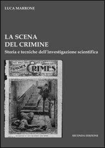 La scena del crimine. Storia e tecniche dell'investigazione scientifica