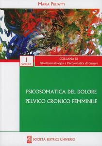 Libro Psicosomatica del dolore pelvico cronico femminile Maria Puliatti