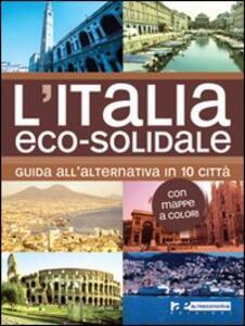 L' Italia eco-solidale. Guida all'alternativa in 10 città