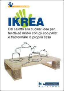 Ikrea. Dal salotto alla cucina: idee per far-da-sé mobili con gli eco-pallet e trasformare la propria casa - copertina