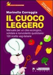 Il cuoco leggero (2011). Manuale per un cibo ecologico, solidale e nonviolento quotidiano: 120 ricette veg-italiane
