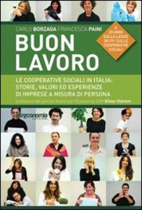 Buon lavoro. Le cooperative sociali in italia: storie, valori ed esperienze di imprese a misura di persona