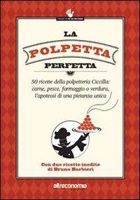 La La polpetta perfetta. 50 ricette della polpetteria Ciccilla: carne, pesce, formaggio o verdura, l'apoteosi di una pietanza unica