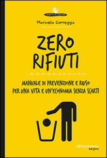 Zero rifiuti. Manuale di prevenzione e riuso per una vita e un'economia senza scarti - Marinella Correggia - copertina
