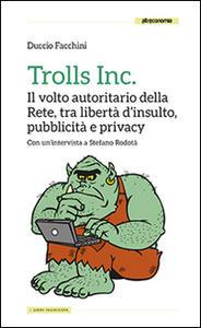 Trolls Inc. Il volto autoritario della Rete, tra libertà d'insulto, pubblicità e privacy