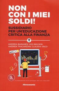 Non con i miei soldi! Sussidiario per un'educazione critica alla finanza - Andrea Baranes,Ugo Biggeri,Andrea Tracanzan - copertina
