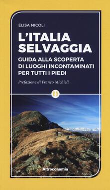 Camfeed.it L' Italia selvaggia. Guida alla scoperta di luoghi incontaminati per tutti i piedi Image
