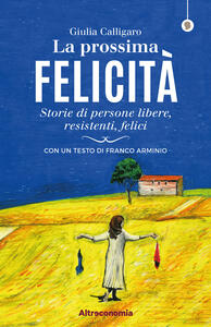 Libro La prossima felicità. Storie di persone libere, resistenti, felici Giulia Calligaro