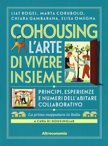 Cohousing l'arte di vivere insieme. Princìpi, esperienze e numeri dell'abitare collaborativo - Liat Rogel,Marta Corubolo,Chiara Gambarana - copertina