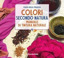 Colori secondo natura. Manuale di tintura naturale.pdf
