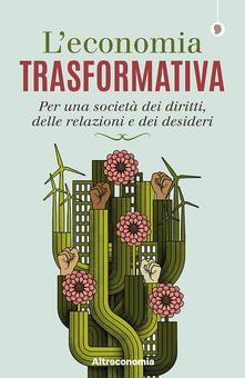 Grandtoureventi.it L' economia trasformativa. Per una società dei diritti, delle relazioni e dei desideri Image